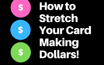 How to Stretch Your Card Making Dollars